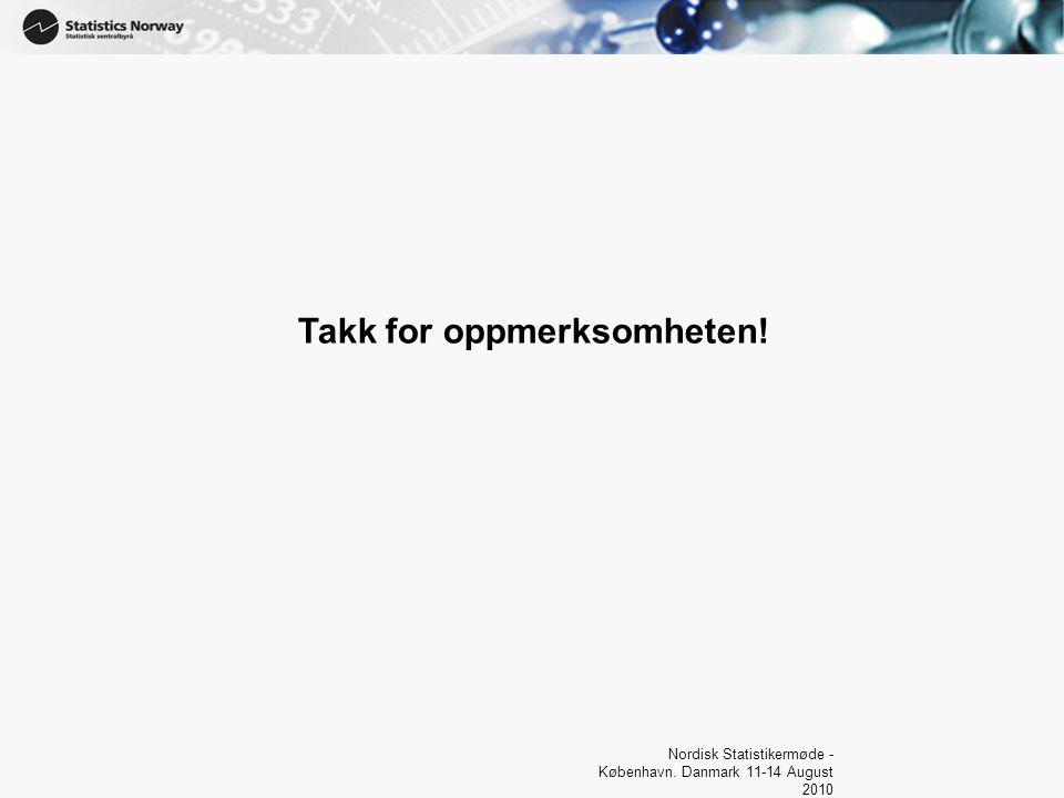 Nordisk Statistikermøde - København. Danmark 11-14 August 2010 Takk for oppmerksomheten!