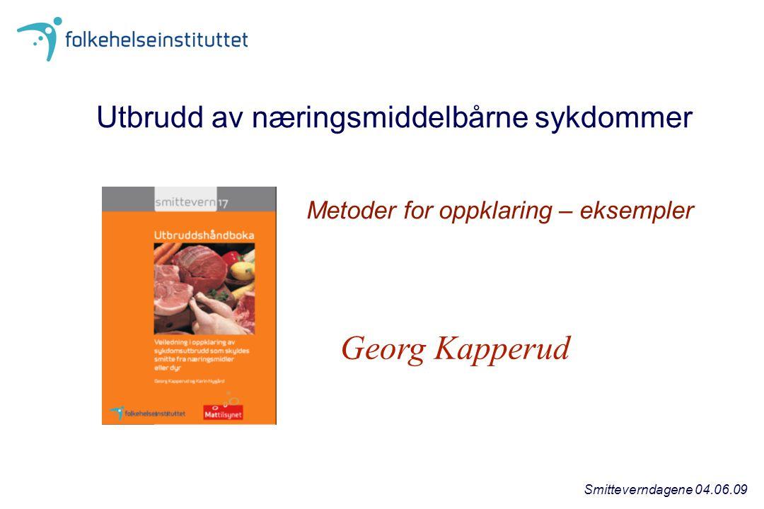 Georg Kapperud Utbrudd av næringsmiddelbårne sykdommer Metoder for oppklaring – eksempler Smitteverndagene 04.06.09