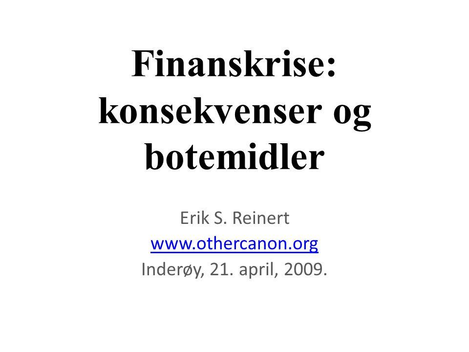 Finanskrise: konsekvenser og botemidler Erik S. Reinert www.othercanon.org Inderøy, 21. april, 2009.