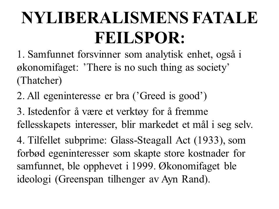NYLIBERALISMENS FATALE FEILSPOR : 1. Samfunnet forsvinner som analytisk enhet, også i økonomifaget: 'There is no such thing as society' (Thatcher) 2.