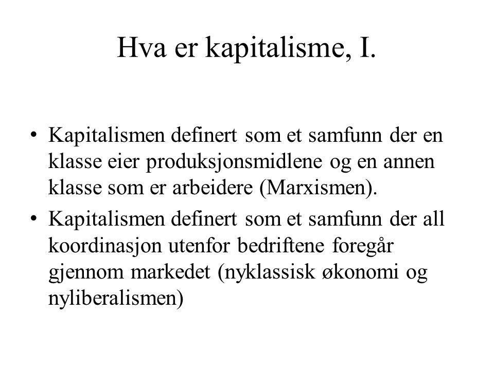 Hva er kapitalisme, I. • Kapitalismen definert som et samfunn der en klasse eier produksjonsmidlene og en annen klasse som er arbeidere (Marxismen). •