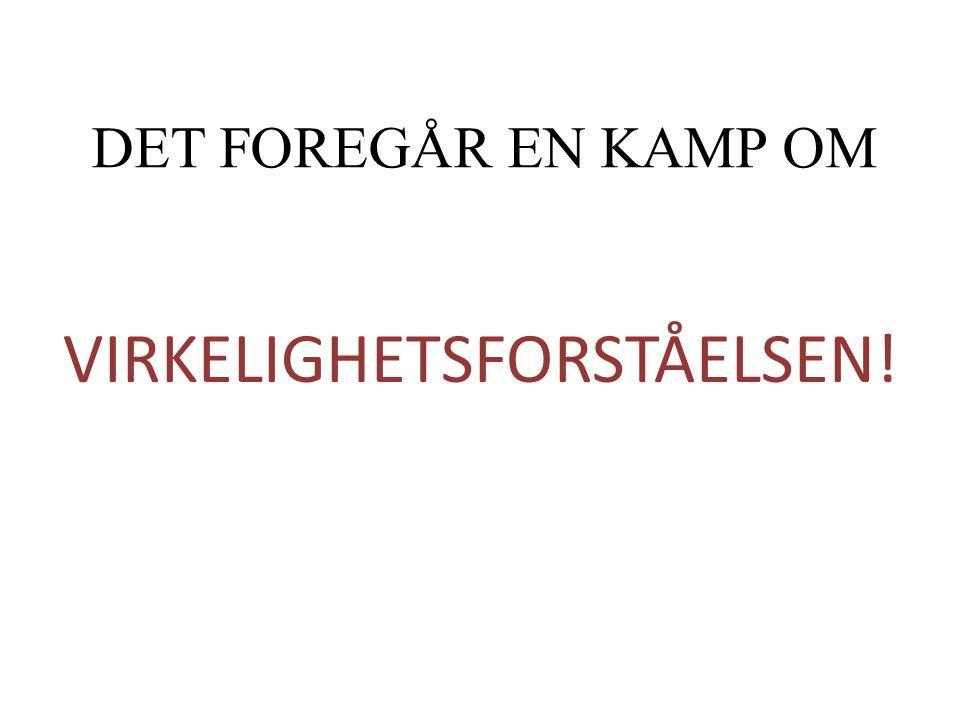 DET FOREGÅR EN KAMP OM VIRKELIGHETSFORSTÅELSEN!