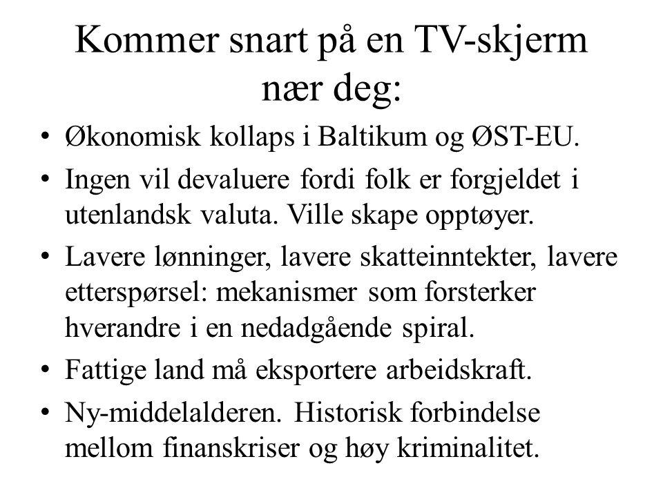 Kommer snart på en TV-skjerm nær deg: • Økonomisk kollaps i Baltikum og ØST-EU. • Ingen vil devaluere fordi folk er forgjeldet i utenlandsk valuta. Vi