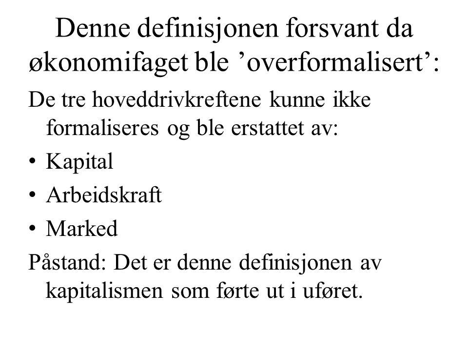Denne definisjonen forsvant da økonomifaget ble 'overformalisert': De tre hoveddrivkreftene kunne ikke formaliseres og ble erstattet av: • Kapital • A