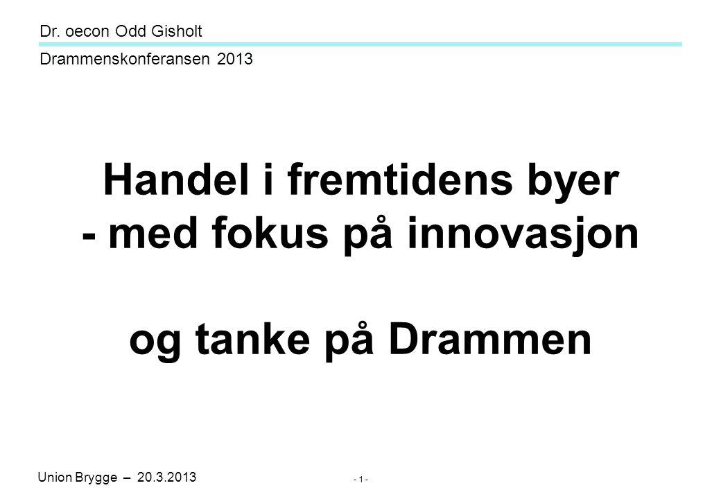 Union Brygge – 20.3.2013 Drammenskonferansen 2013 Dr. oecon Odd Gisholt - 2 -