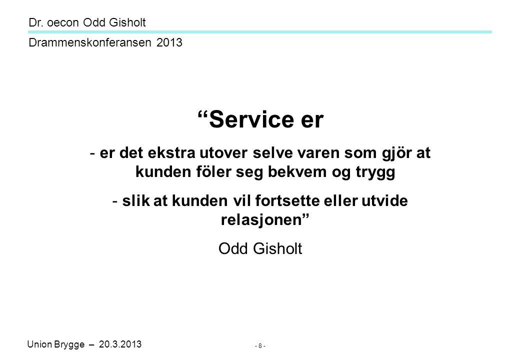 Union Brygge – 20.3.2013 Drammenskonferansen 2013 Dr. oecon Odd Gisholt - 9 -