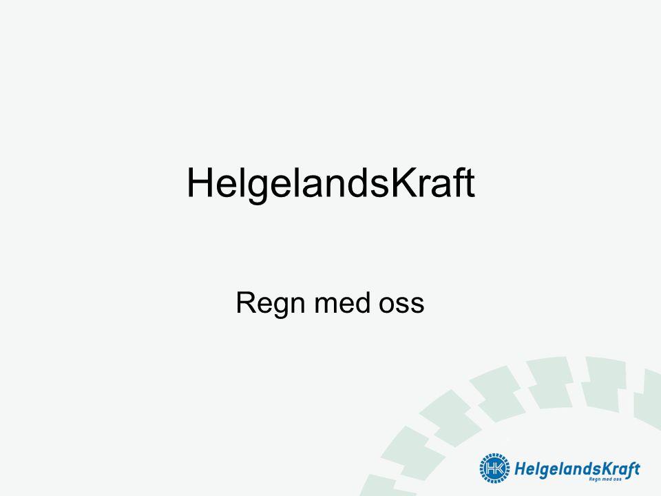 HelgelandsKraft AS •eies av 14 kommuner •278 årsverk (ISO 9001/14001) •divisjonsstruktur -produksjon 1 TWh -nett1 + 5 TWh 44.000 anlegg 7800 km -sluttbrukersalg1,5 TWh •omsetning 1,1 mrd.