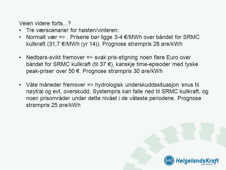 Veien videre forts...? •Tre værscenarier for høsten/vinteren: •Normalt vær =>. Prisene bør ligge 3-4 €/MWh over båndet for SRMC kullkraft (31,7 €/MWh