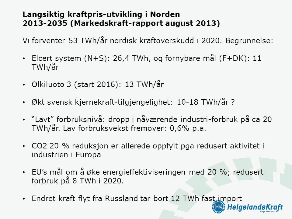 Langsiktig kraftpris-utvikling i Norden 2013-2035 (Markedskraft-rapport august 2013) Vi forventer 53 TWh/år nordisk kraftoverskudd i 2020. Begrunnelse