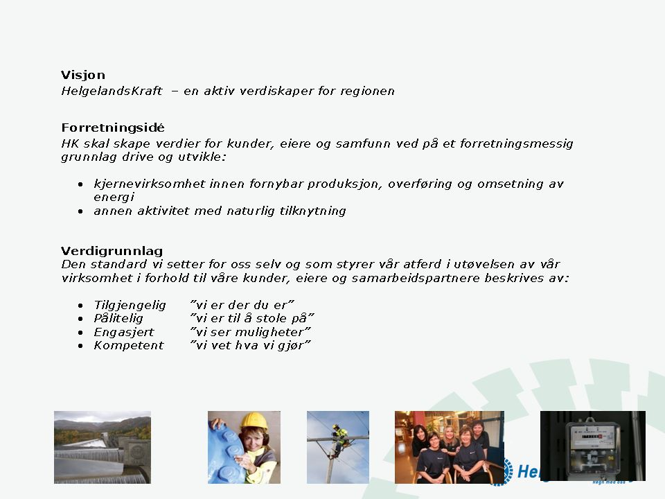 Organisasjonsstruktur i HK Administrerende direktør ORGANISASJONSSTAB - IKT - Sekretariat - Lønn/Personal - Kvalitet/HMS ØKONOMISTAB - Regnskap - MA DIVISJON NETT - Operativ drift - Teknologi/utvikling - Montasje -Det Lokale Eltilsyn - Prosjektavd.