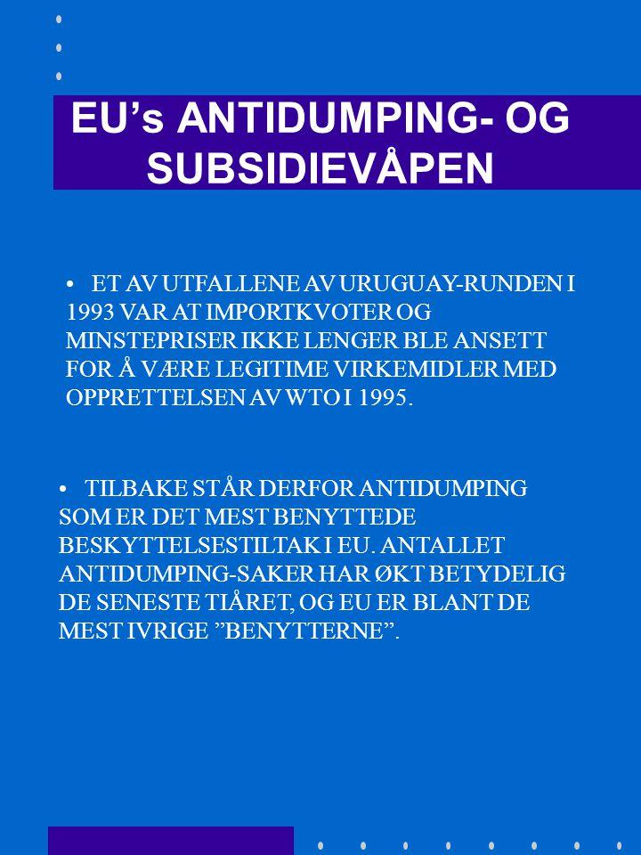 EU's ANTIDUMPING- OG SUBSIDIEVÅPEN •KOMMISJONEN KAN INNFØRE MIDLERTIDIG ANTIDUMPING- OG SUBSIDIETILTAK (SAFEGUARD) PÅ EKSPORT SOM BRYTER MED EUS MARKEDSMÅL (PRISSTABILITET OG ANTI-DUMPING •INTENSJONEN ER Å FORHINDRE KONKURRANSEVRIDNING OG ER EN KONSEKVENS AV AT UTENFORLAND IKKE ER UNDERLAGT EUS KONKURRANSEREGLER.
