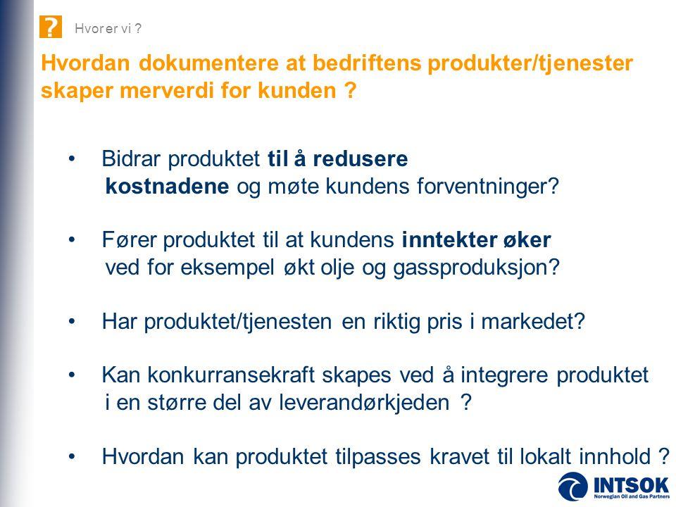 • Bidrar produktet til å redusere kostnadene og møte kundens forventninger? • Fører produktet til at kundens inntekter øker ved for eksempel økt olje