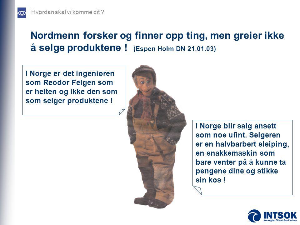Nordmenn forsker og finner opp ting, men greier ikke å selge produktene ! (Espen Holm DN 21.01.03) Hvordan skal vi komme dit ? I Norge blir salg anset