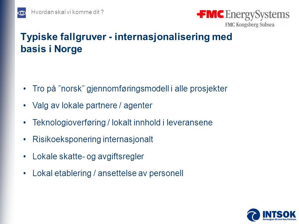 """Typiske fallgruver - internasjonalisering med basis i Norge •Tro på """"norsk"""" gjennomføringsmodell i alle prosjekter •Valg av lokale partnere / agenter"""