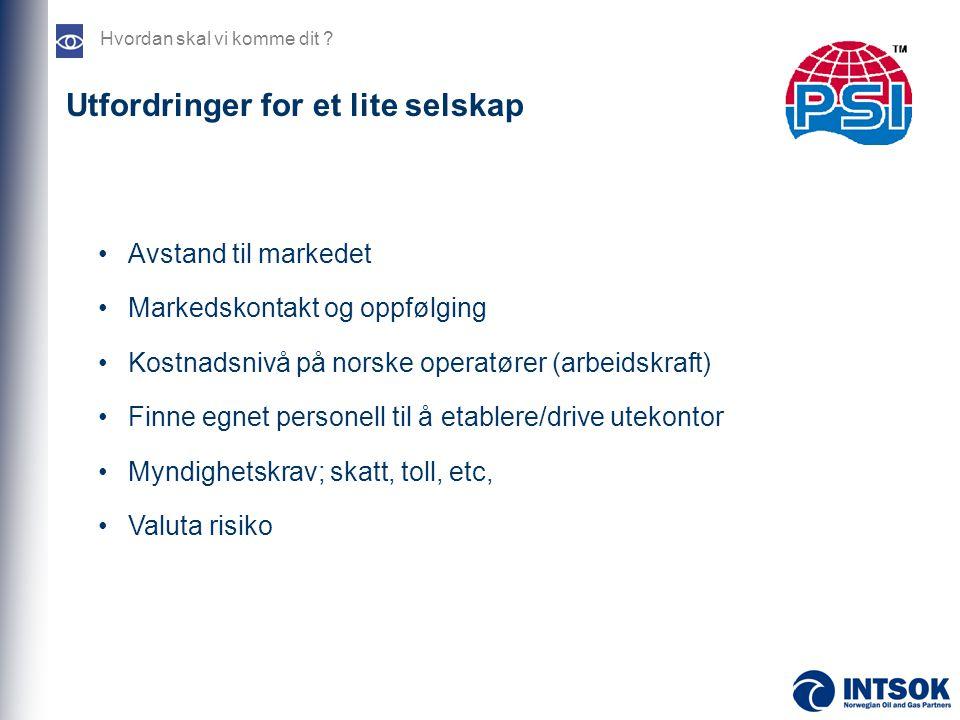 Utfordringer for et lite selskap •Avstand til markedet •Markedskontakt og oppfølging •Kostnadsnivå på norske operatører (arbeidskraft) •Finne egnet pe