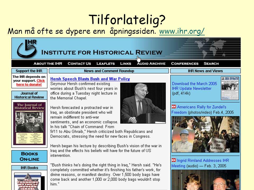 10 Tilforlatelig? Man må ofte se dypere enn åpningssiden. www.ihr.org/www.ihr.org/