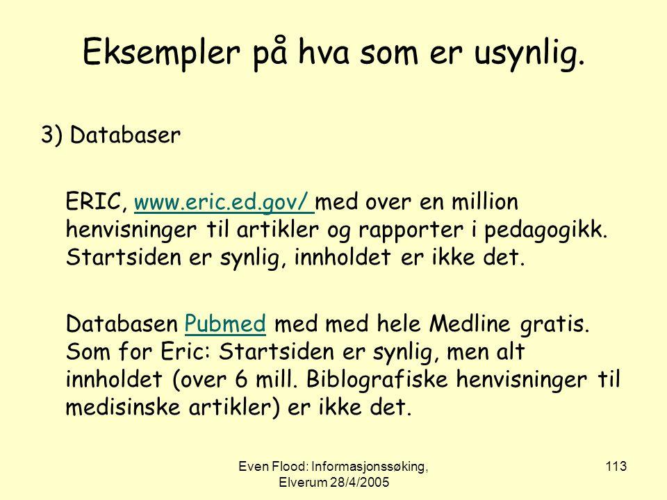 Even Flood: Informasjonssøking, Elverum 28/4/2005 113 Eksempler på hva som er usynlig. 3) Databaser ERIC, www.eric.ed.gov/ med over en million henvisn