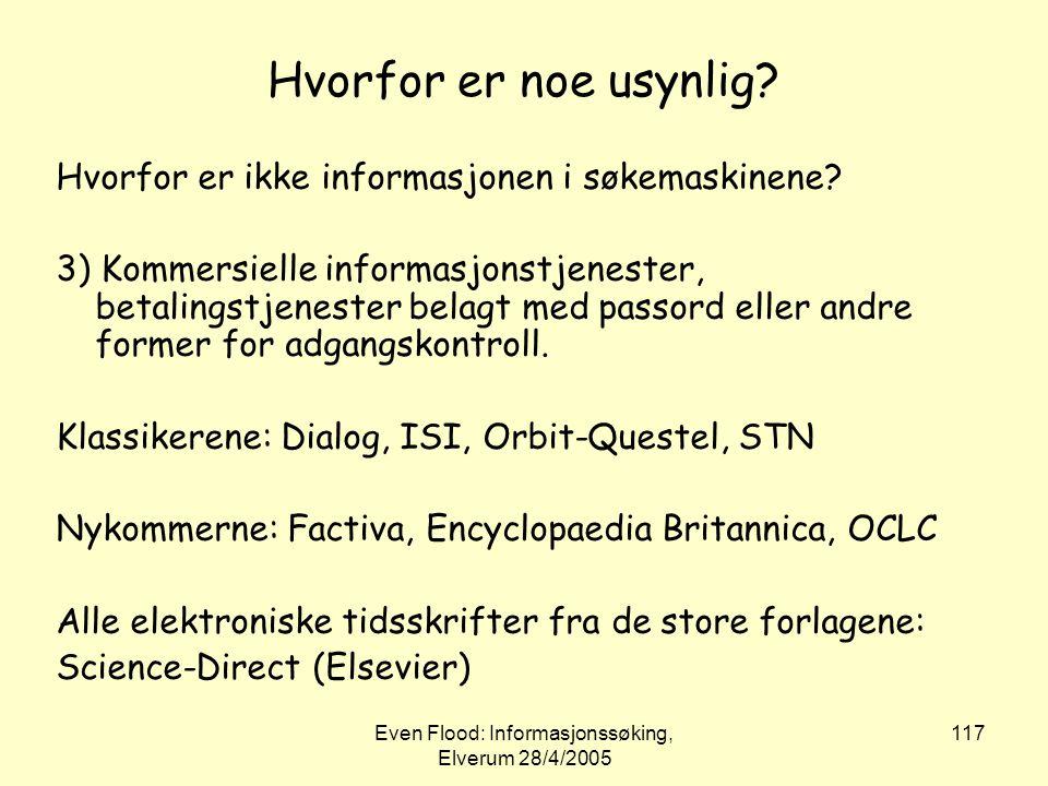 Even Flood: Informasjonssøking, Elverum 28/4/2005 117 Hvorfor er noe usynlig? Hvorfor er ikke informasjonen i søkemaskinene? 3) Kommersielle informasj