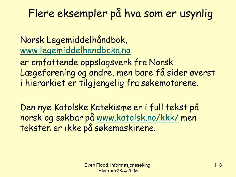 Even Flood: Informasjonssøking, Elverum 28/4/2005 118 Flere eksempler på hva som er usynlig Norsk Legemiddelhåndbok, www.legemiddelhandboka.no www.leg