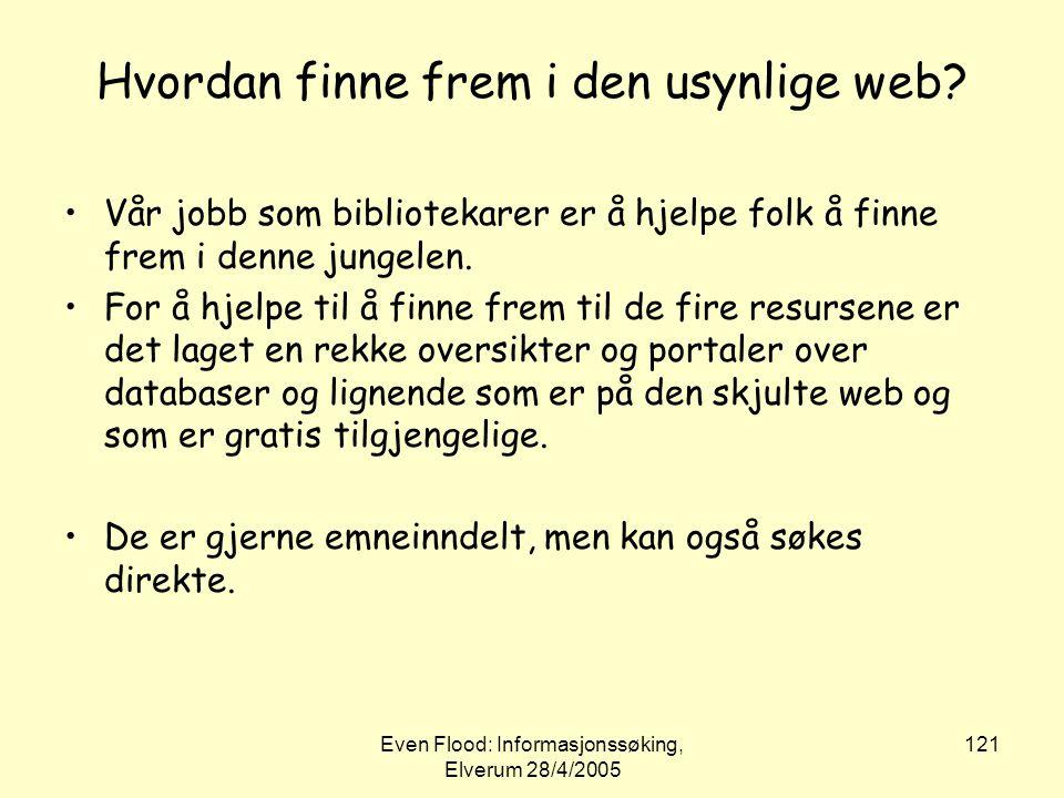 Even Flood: Informasjonssøking, Elverum 28/4/2005 121 Hvordan finne frem i den usynlige web? •Vår jobb som bibliotekarer er å hjelpe folk å finne frem
