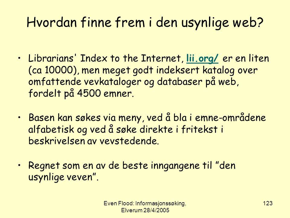Even Flood: Informasjonssøking, Elverum 28/4/2005 123 Hvordan finne frem i den usynlige web? •Librarians' Index to the Internet, lii.org/ er en liten