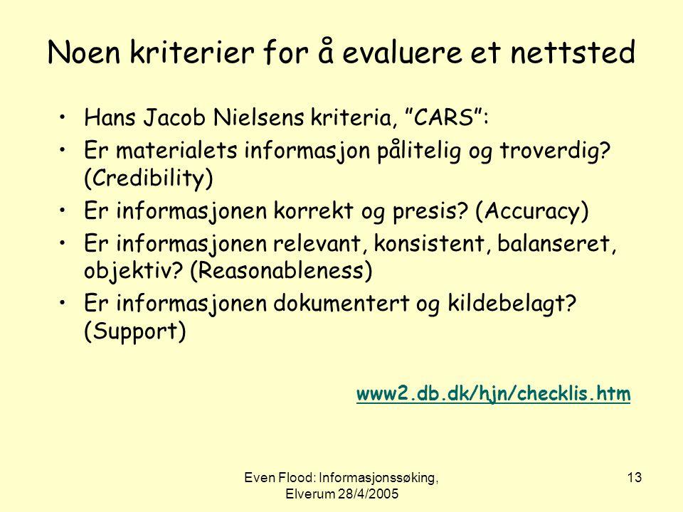 """Even Flood: Informasjonssøking, Elverum 28/4/2005 13 Noen kriterier for å evaluere et nettsted •Hans Jacob Nielsens kriteria, """"CARS"""": •Er materialets"""
