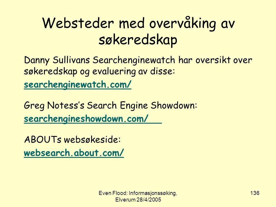 Even Flood: Informasjonssøking, Elverum 28/4/2005 136 Websteder med overvåking av søkeredskap Danny Sullivans Searchenginewatch har oversikt over søke