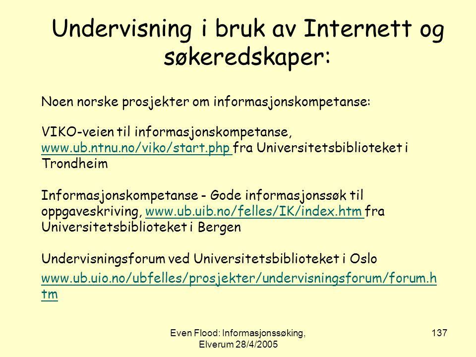 Even Flood: Informasjonssøking, Elverum 28/4/2005 137 Undervisning i bruk av Internett og søkeredskaper: Noen norske prosjekter om informasjonskompeta