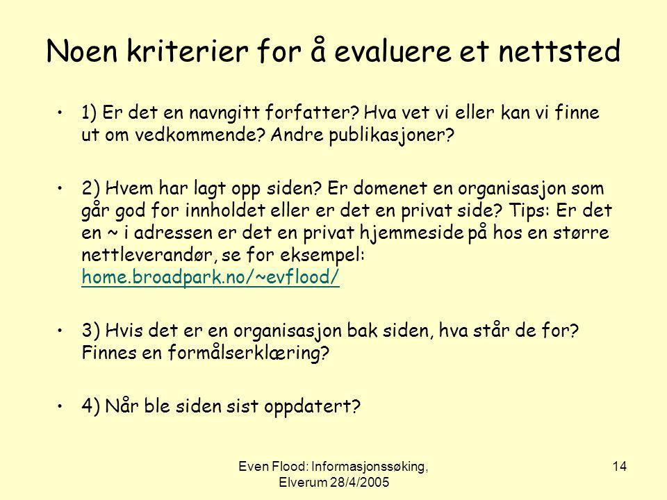 Even Flood: Informasjonssøking, Elverum 28/4/2005 14 Noen kriterier for å evaluere et nettsted •1) Er det en navngitt forfatter? Hva vet vi eller kan