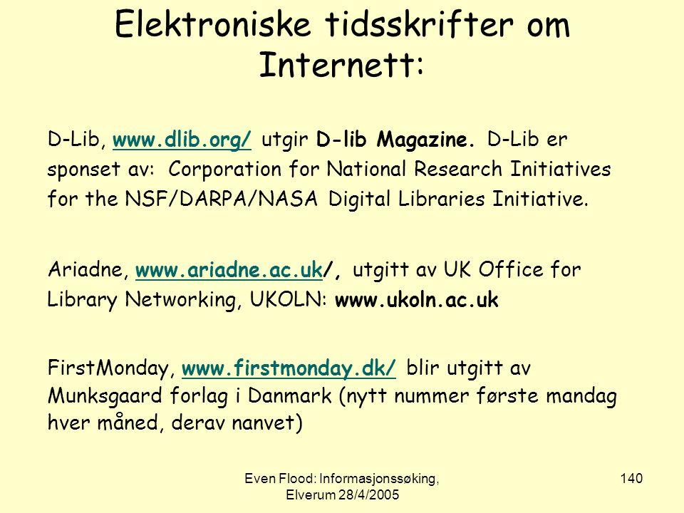 Even Flood: Informasjonssøking, Elverum 28/4/2005 140 Elektroniske tidsskrifter om Internett: D-Lib, www.dlib.org/ utgir D-lib Magazine. D-Lib er spon