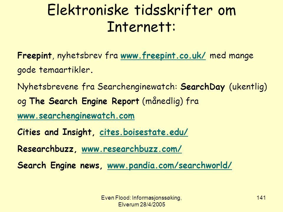Even Flood: Informasjonssøking, Elverum 28/4/2005 141 Elektroniske tidsskrifter om Internett: Freepint, nyhetsbrev fra www.freepint.co.uk/ med mange g