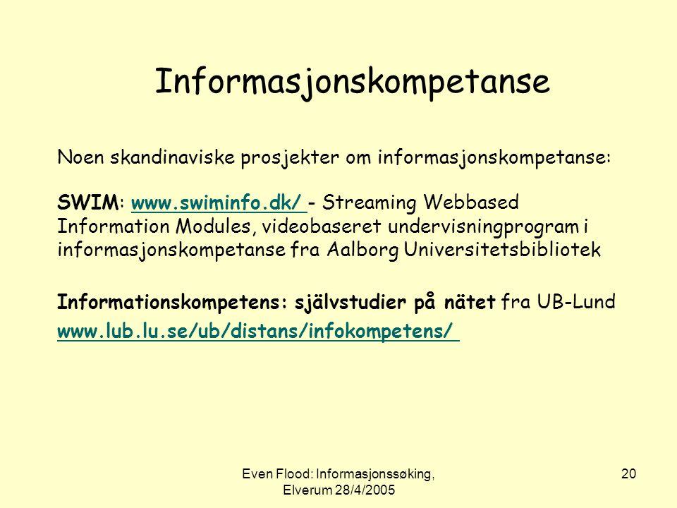Even Flood: Informasjonssøking, Elverum 28/4/2005 20 Informasjonskompetanse Noen skandinaviske prosjekter om informasjonskompetanse: SWIM: www.swiminf