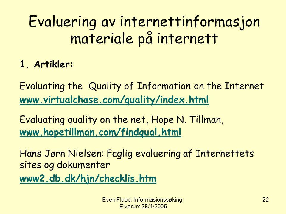 Even Flood: Informasjonssøking, Elverum 28/4/2005 22 Evaluering av internettinformasjon materiale på internett 1. Artikler: Evaluating the Quality of