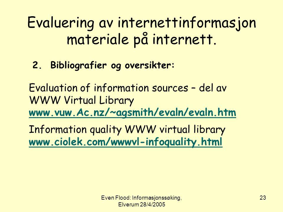 Even Flood: Informasjonssøking, Elverum 28/4/2005 23 Evaluering av internettinformasjon materiale på internett. 2. Bibliografier og oversikter: Evalua