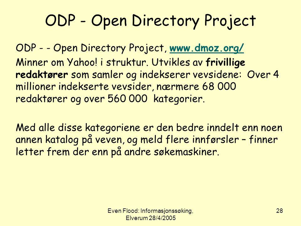 Even Flood: Informasjonssøking, Elverum 28/4/2005 28 ODP - Open Directory Project ODP - - Open Directory Project, www.dmoz.org/www.dmoz.org/ Minner om