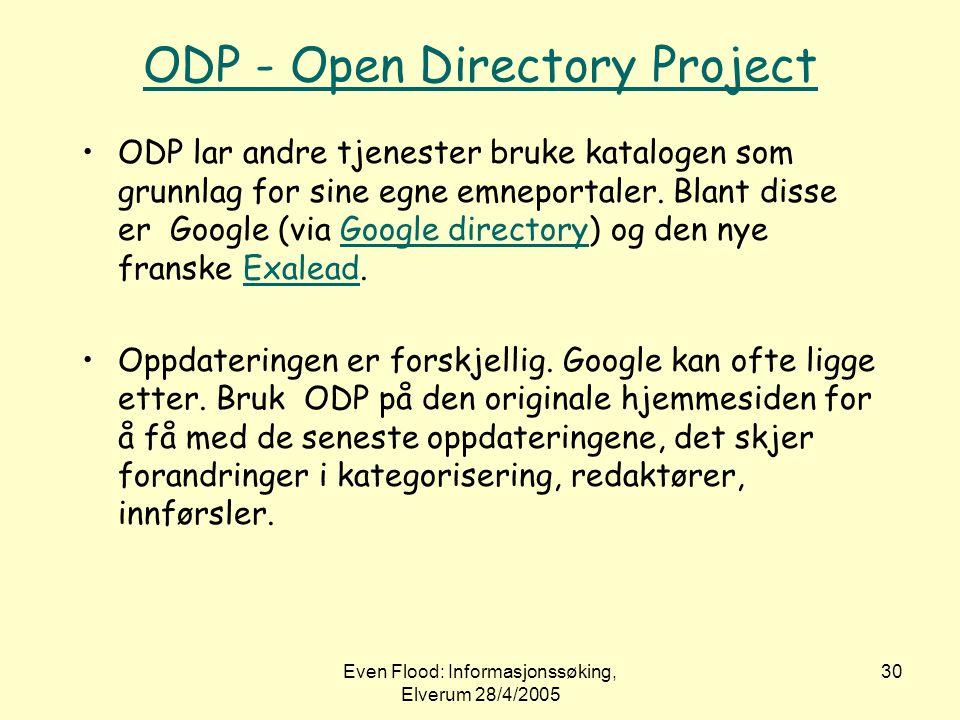 Even Flood: Informasjonssøking, Elverum 28/4/2005 30 ODP - Open Directory Project •ODP lar andre tjenester bruke katalogen som grunnlag for sine egne