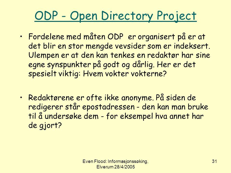 Even Flood: Informasjonssøking, Elverum 28/4/2005 31 ODP - Open Directory Project •Fordelene med måten ODP er organisert på er at det blir en stor men