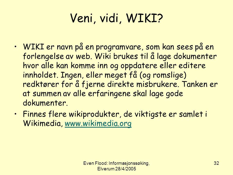 Even Flood: Informasjonssøking, Elverum 28/4/2005 32 Veni, vidi, WIKI? •WIKI er navn på en programvare, som kan sees på en forlengelse av web. Wiki br