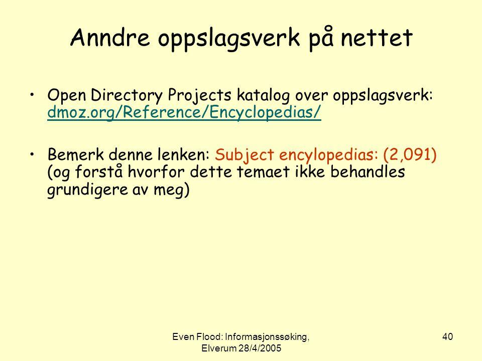 Even Flood: Informasjonssøking, Elverum 28/4/2005 40 Anndre oppslagsverk på nettet •Open Directory Projects katalog over oppslagsverk: dmoz.org/Refere