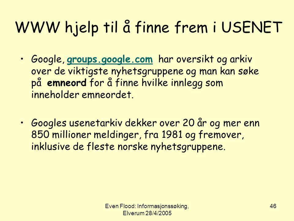 Even Flood: Informasjonssøking, Elverum 28/4/2005 46 WWW hjelp til å finne frem i USENET •Google, groups.google.com har oversikt og arkiv over de vikt