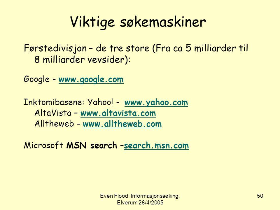 Even Flood: Informasjonssøking, Elverum 28/4/2005 50 Viktige søkemaskiner Førstedivisjon – de tre store (Fra ca 5 milliarder til 8 milliarder vevsider