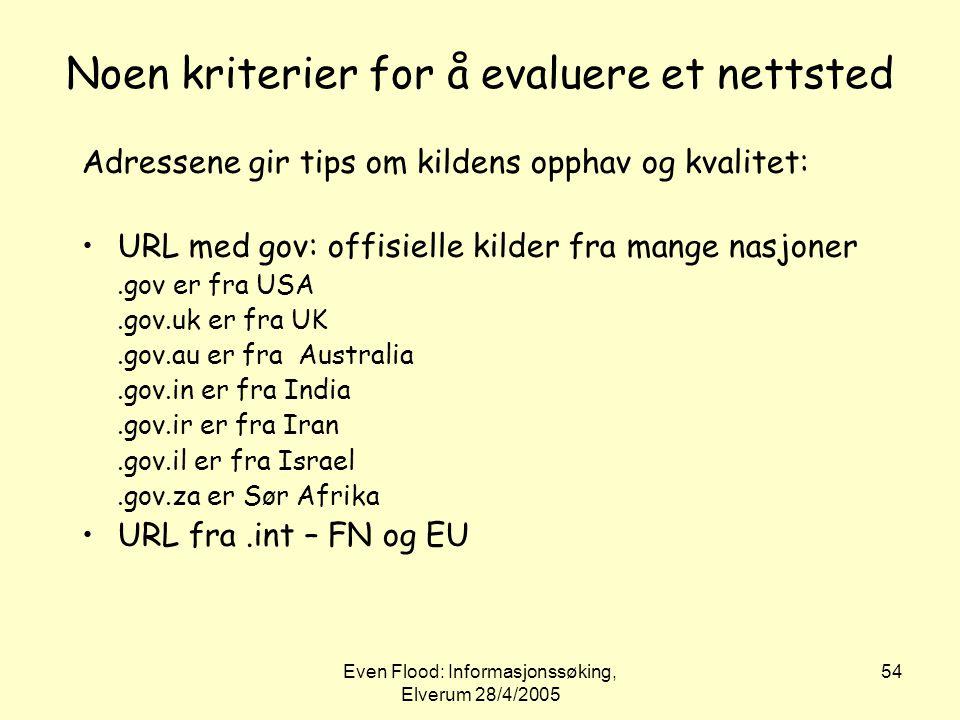 Even Flood: Informasjonssøking, Elverum 28/4/2005 54 Noen kriterier for å evaluere et nettsted Adressene gir tips om kildens opphav og kvalitet: •URL