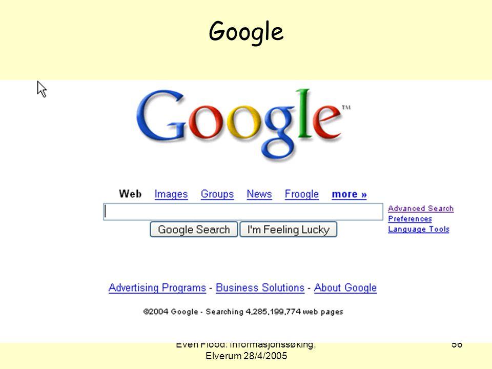 Even Flood: Informasjonssøking, Elverum 28/4/2005 56 Google