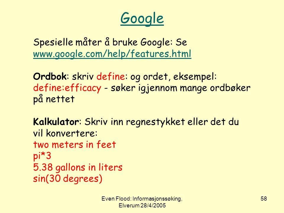 Even Flood: Informasjonssøking, Elverum 28/4/2005 58 Google Spesielle måter å bruke Google: Se www.google.com/help/features.html www.google.com/help/f