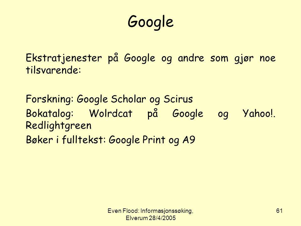 Even Flood: Informasjonssøking, Elverum 28/4/2005 61 Google Ekstratjenester på Google og andre som gjør noe tilsvarende: Forskning: Google Scholar og