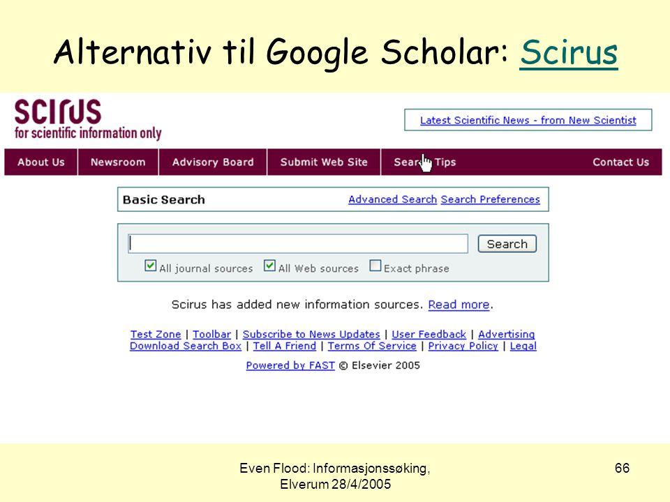 Even Flood: Informasjonssøking, Elverum 28/4/2005 66 Alternativ til Google Scholar: ScirusScirus