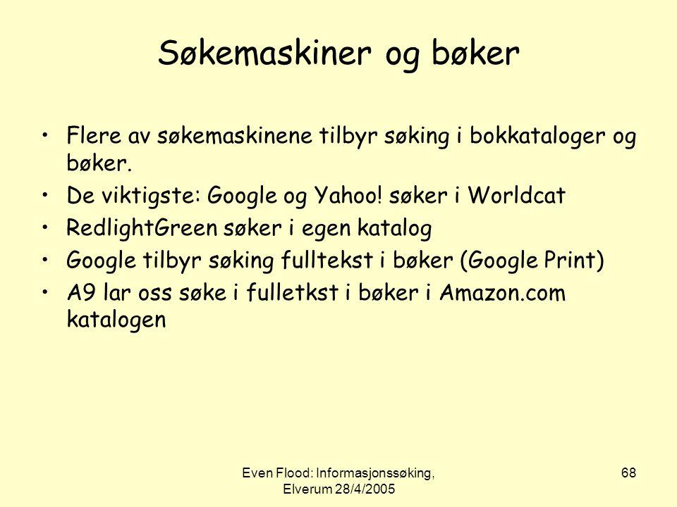 Even Flood: Informasjonssøking, Elverum 28/4/2005 68 Søkemaskiner og bøker •Flere av søkemaskinene tilbyr søking i bokkataloger og bøker. •De viktigst