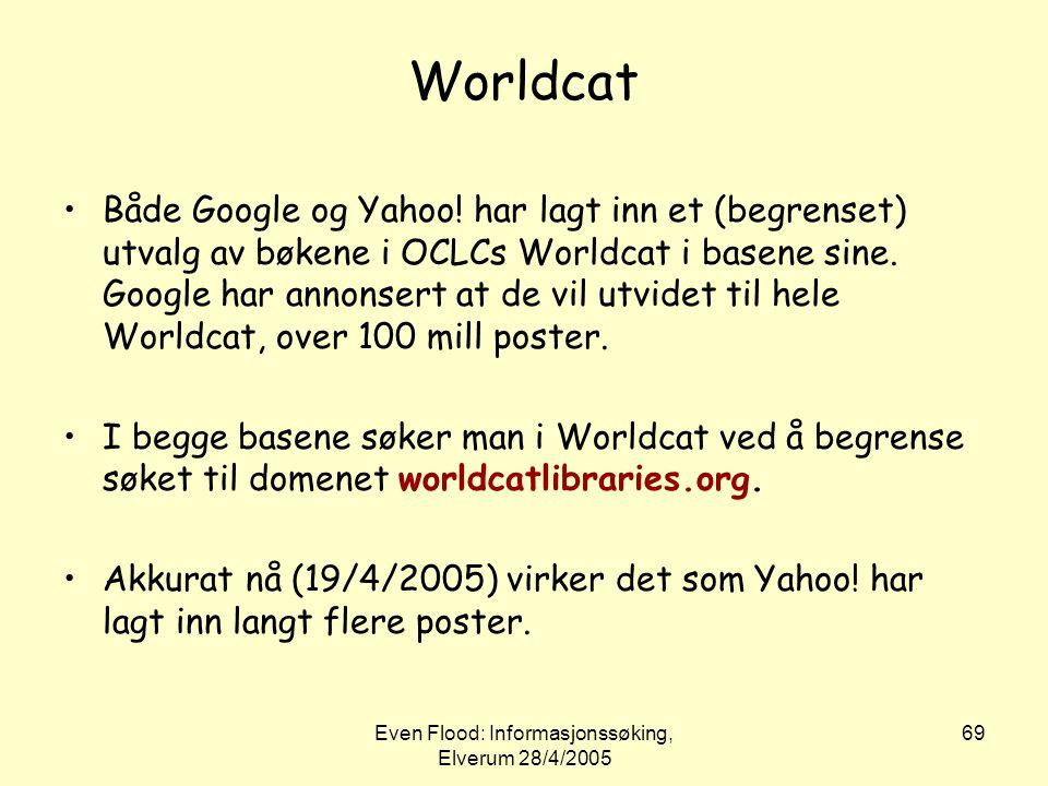 Even Flood: Informasjonssøking, Elverum 28/4/2005 69 Worldcat •Både Google og Yahoo! har lagt inn et (begrenset) utvalg av bøkene i OCLCs Worldcat i b
