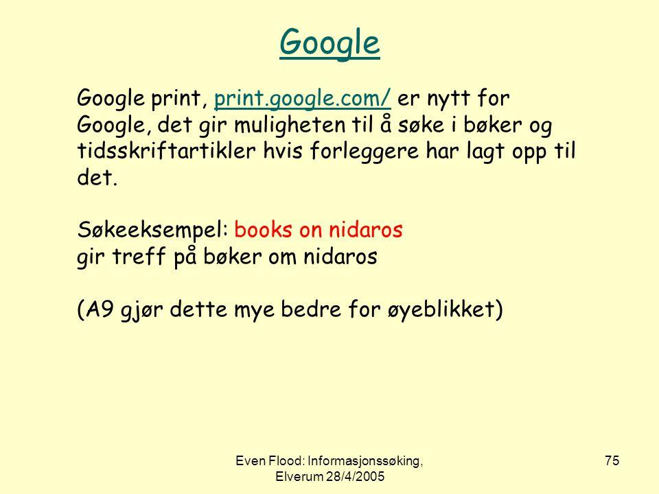 Even Flood: Informasjonssøking, Elverum 28/4/2005 75 Google Google print, print.google.com/ er nytt for Google, det gir muligheten til å søke i bøker