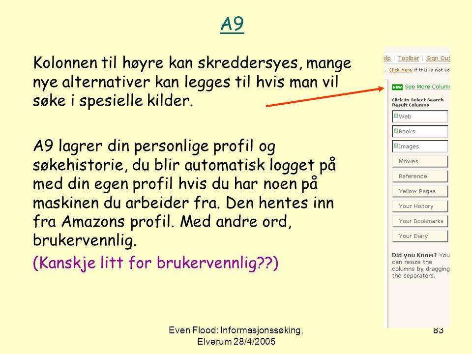 Even Flood: Informasjonssøking, Elverum 28/4/2005 83 A9 Kolonnen til høyre kan skreddersyes, mange nye alternativer kan legges til hvis man vil søke i
